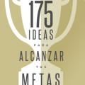 Portada de 175 ideas para alcanzar tus metas